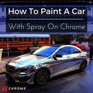 How To Paint A Car With Spray On Chrome