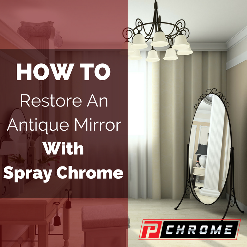 How To Restore An Antique Mirror With Spray Chrome Pchrome
