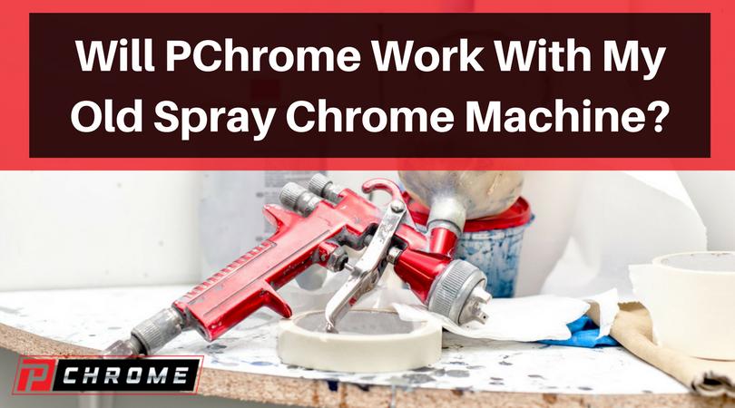 Will PChrome Work With My Old Spray Chrome Machine?